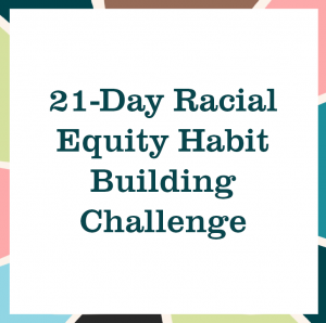 """multicolored square reading """"21-Day Racial Quity Habit Building Challenge"""""""
